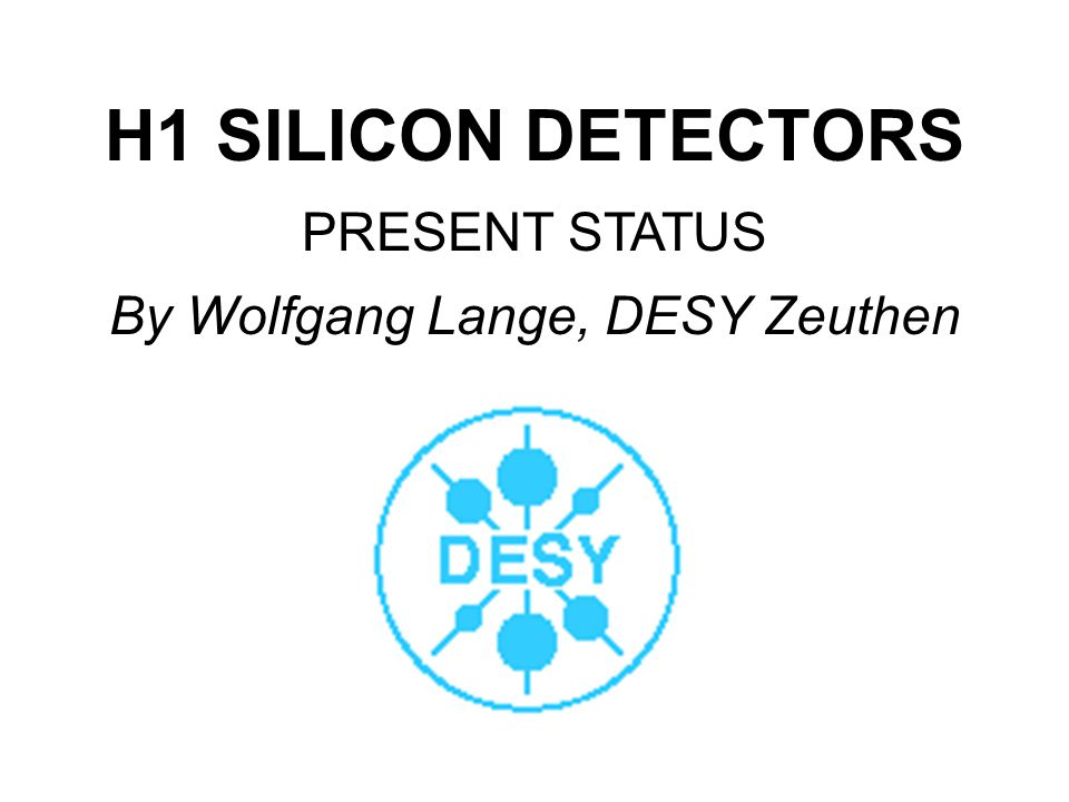 H1 SILICON DETECTORS PRESENT STATUS By Wolfgang Lange, DESY Zeuthen