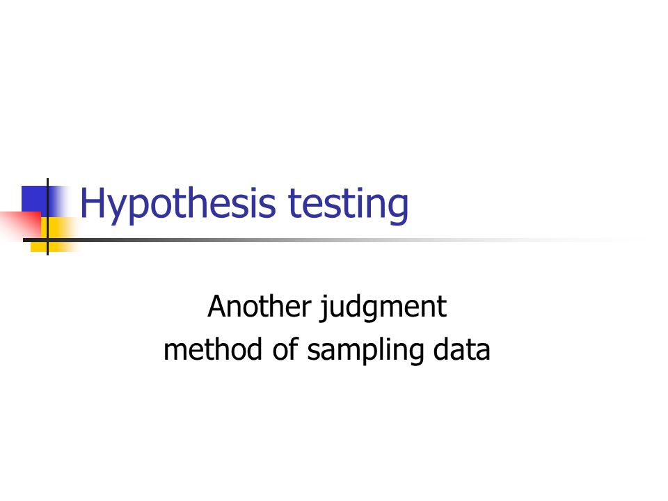Hypothesis testing Another judgment method of sampling data