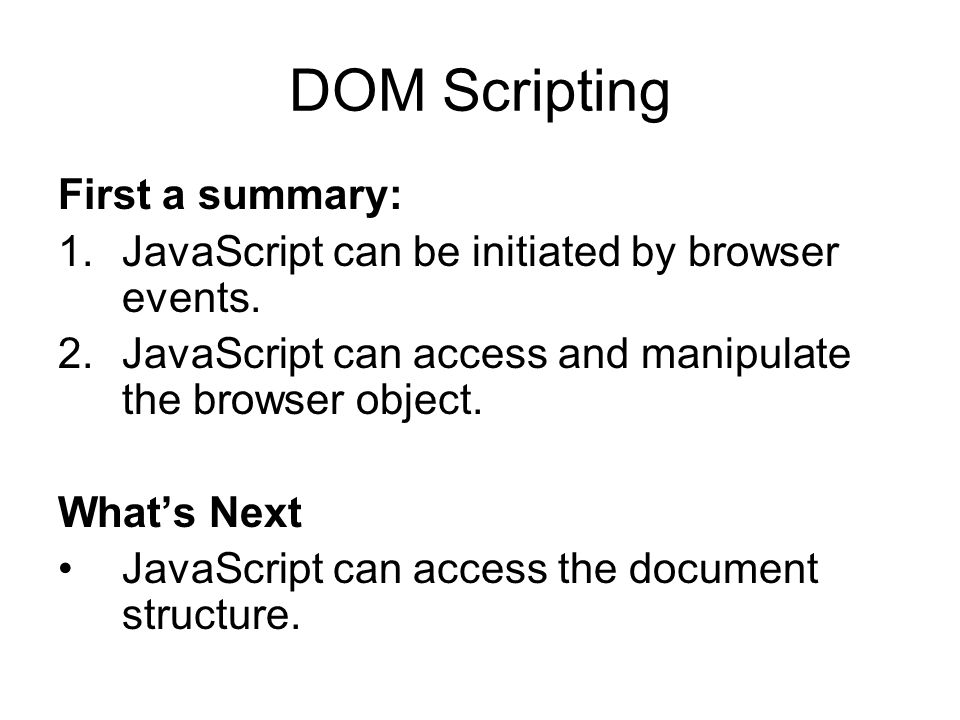 DOM Scripting First a summary: 1.JavaScript can be initiated by browser events.