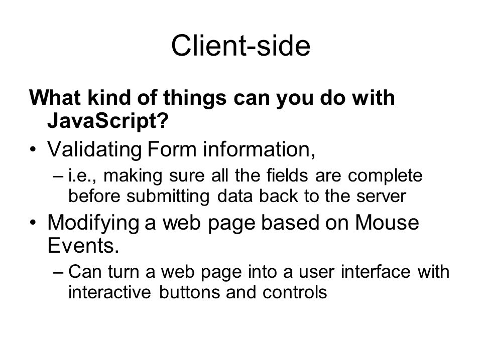 Client-side What kind of things can you do with JavaScript.