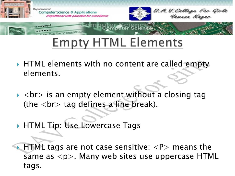 HTML elements with no content are called empty elements.