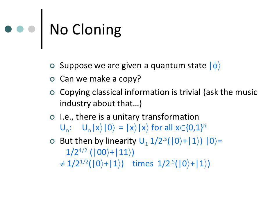 No Cloning Suppose we are given a quantum state |  i Can we make a copy.