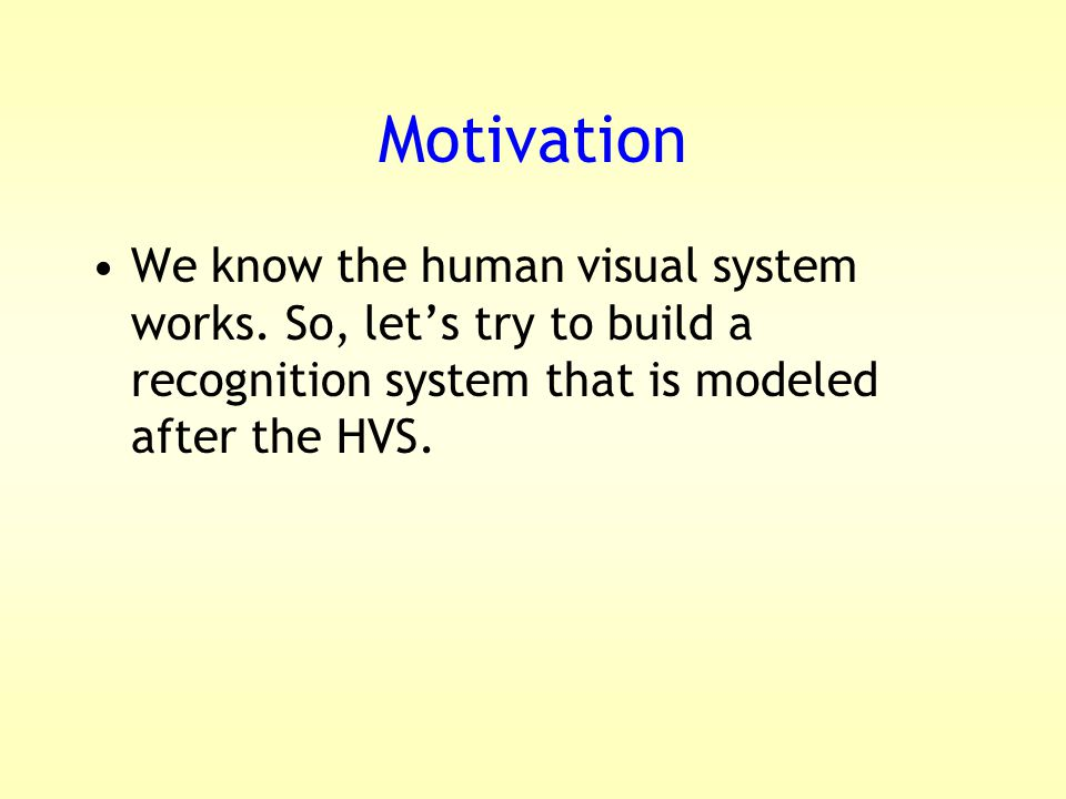Motivation We know the human visual system works.