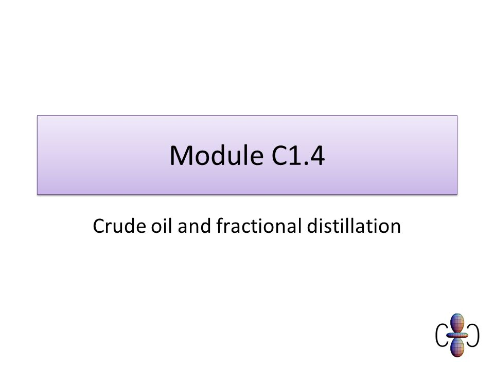 Module C1.4 Crude oil and fractional distillation