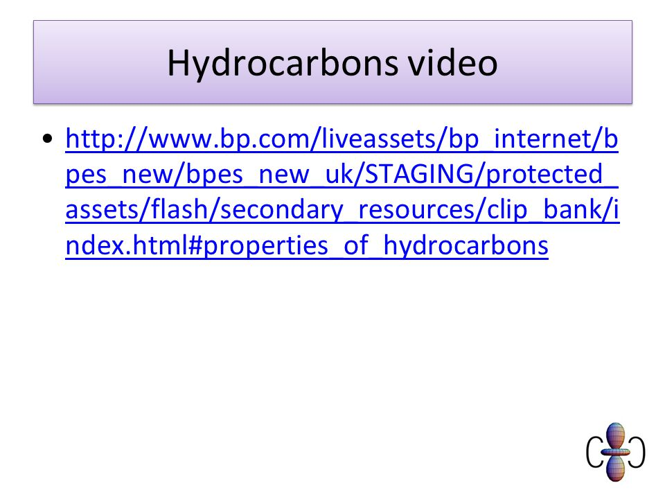 Hydrocarbons video   pes_new/bpes_new_uk/STAGING/protected_ assets/flash/secondary_resources/clip_bank/i ndex.html#properties_of_hydrocarbonshttp://  pes_new/bpes_new_uk/STAGING/protected_ assets/flash/secondary_resources/clip_bank/i ndex.html#properties_of_hydrocarbons