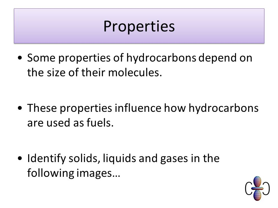 Properties Some properties of hydrocarbons depend on the size of their molecules.