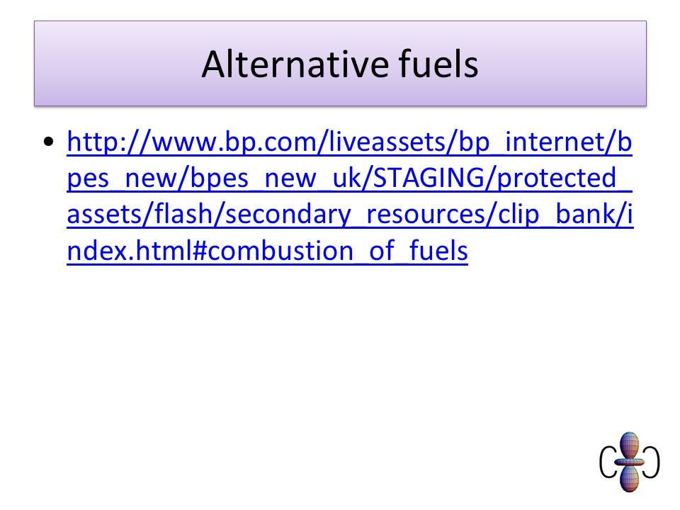 Alternative fuels   pes_new/bpes_new_uk/STAGING/protected_ assets/flash/secondary_resources/clip_bank/i ndex.html#combustion_of_fuelshttp://  pes_new/bpes_new_uk/STAGING/protected_ assets/flash/secondary_resources/clip_bank/i ndex.html#combustion_of_fuels