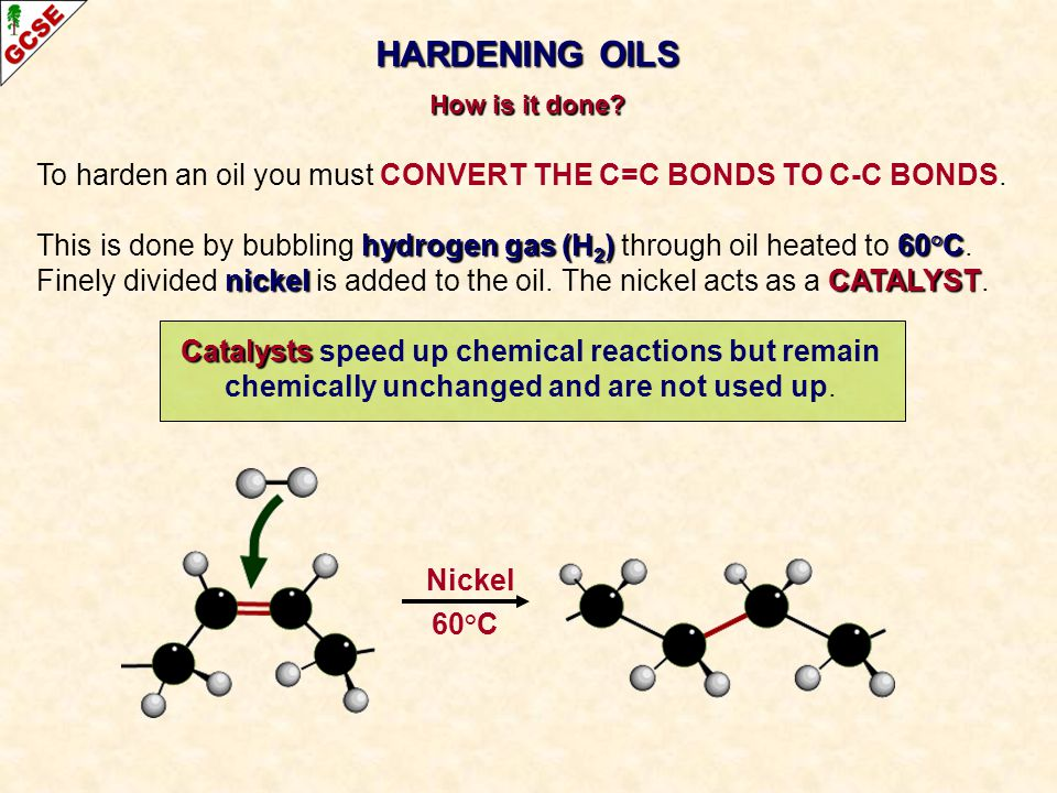 HARDENING OILS To harden an oil you must CONVERT THE C=C BONDS TO C-C BONDS.