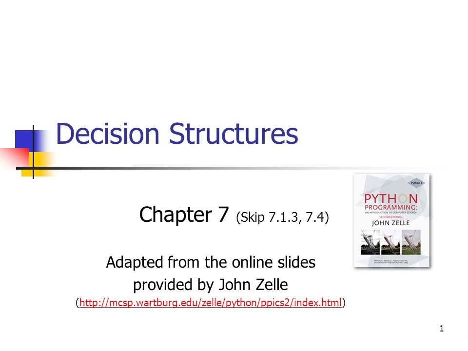 1 Decision Structures Chapter 7 (Skip 7 1 3, 7 4) Adapted from the