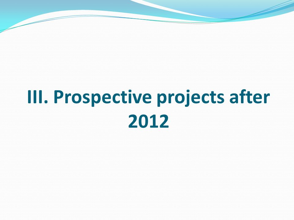 III. Prospective projects after 2012