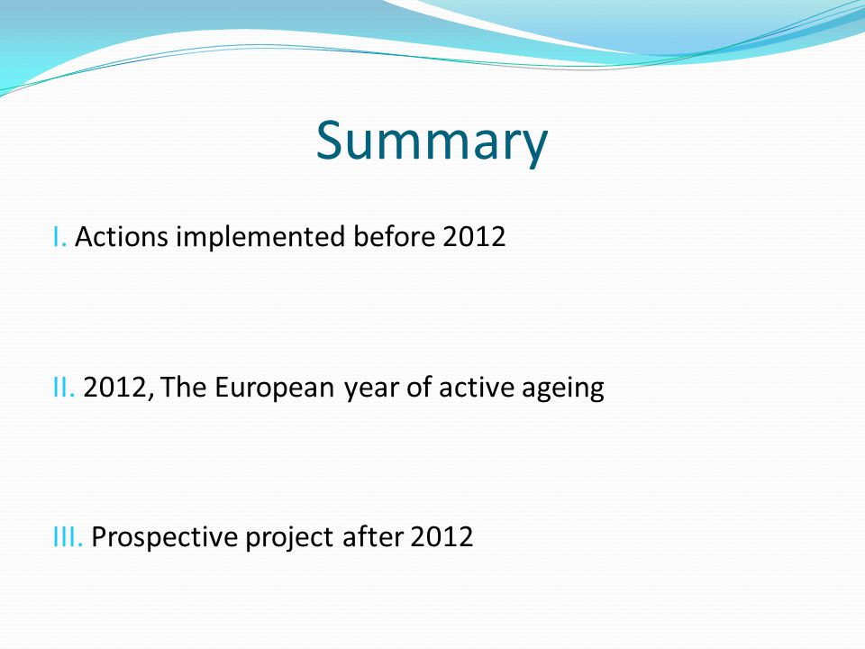 Summary I. Actions implemented before 2012 II. 2012, The European year of active ageing III.