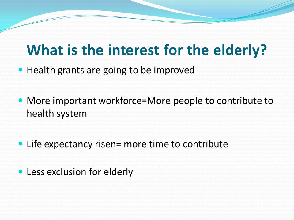What is the interest for the elderly.