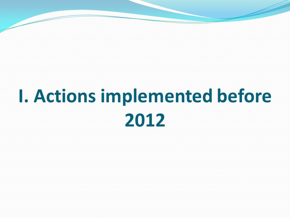 I. Actions implemented before 2012