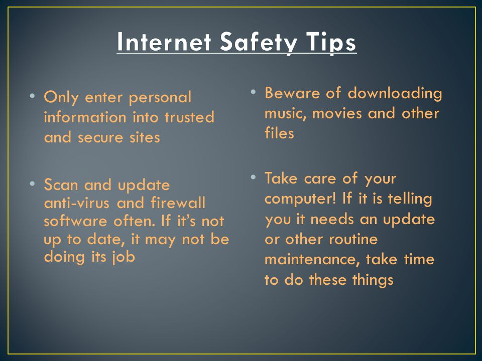 Only enter personal information into trusted and secure sites Scan and update anti-virus and firewall software often.