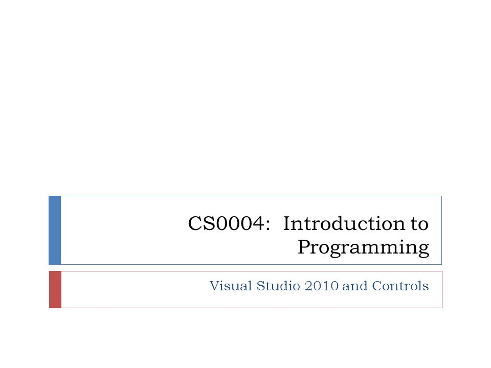 CS0004: Introduction to Programming Visual Studio 2010 and Controls
