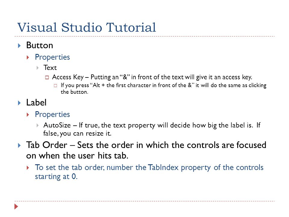 Visual Studio Tutorial  Button  Properties  Text  Access Key – Putting an & in front of the text will give it an access key.