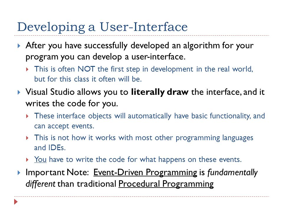Developing a User-Interface  After you have successfully developed an algorithm for your program you can develop a user-interface.