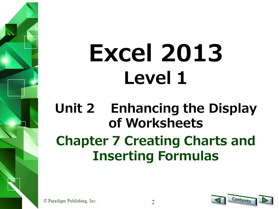 2 Excel 2013 Level 1 Unit 2Enhancing the Display of Worksheets Chapter 7 Creating Charts and Inserting Formulas