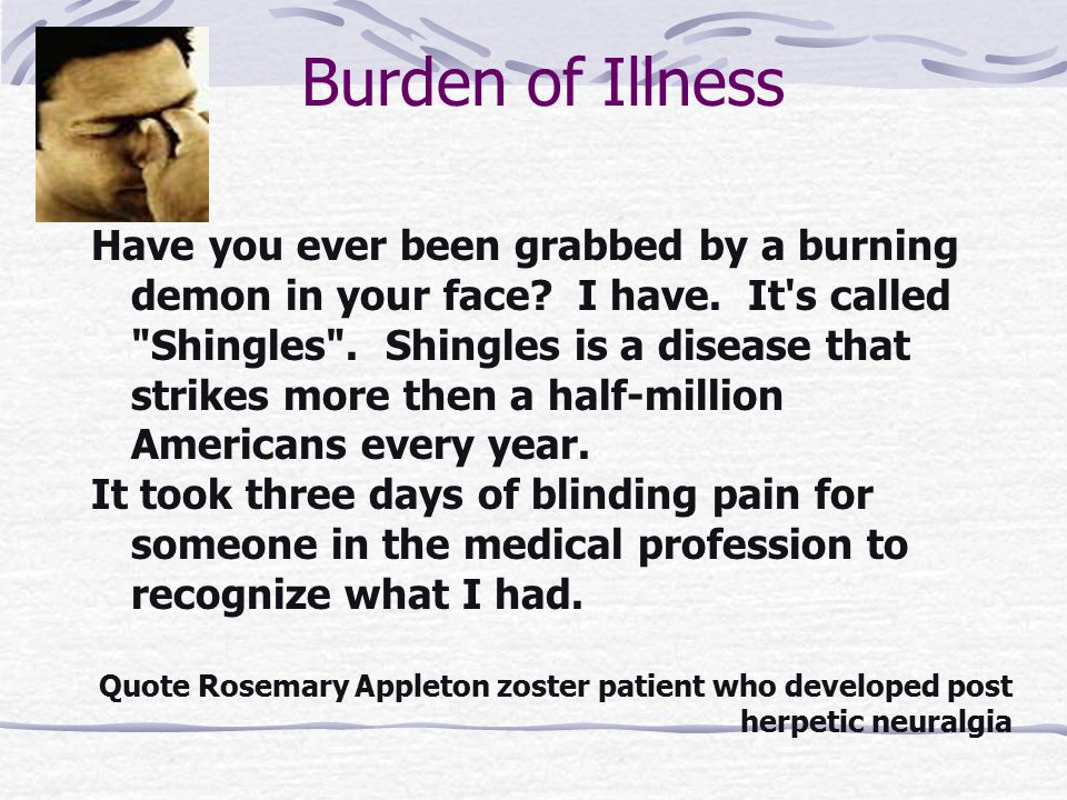 Burden of Illness Have you ever been grabbed by a burning demon in your face.