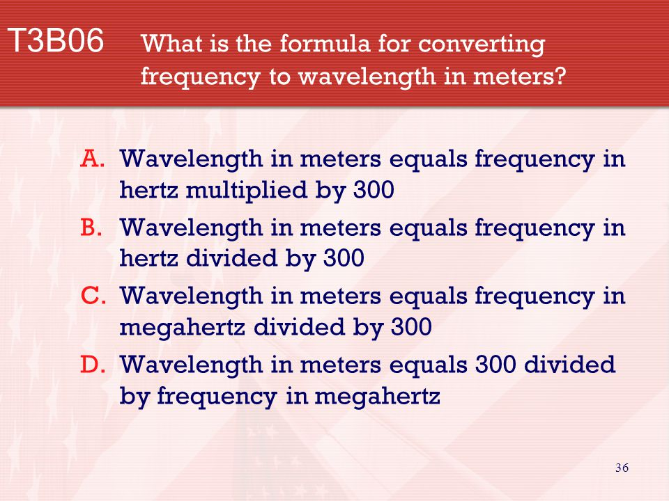 36 T3B06 What is the formula for converting frequency to wavelength in meters.