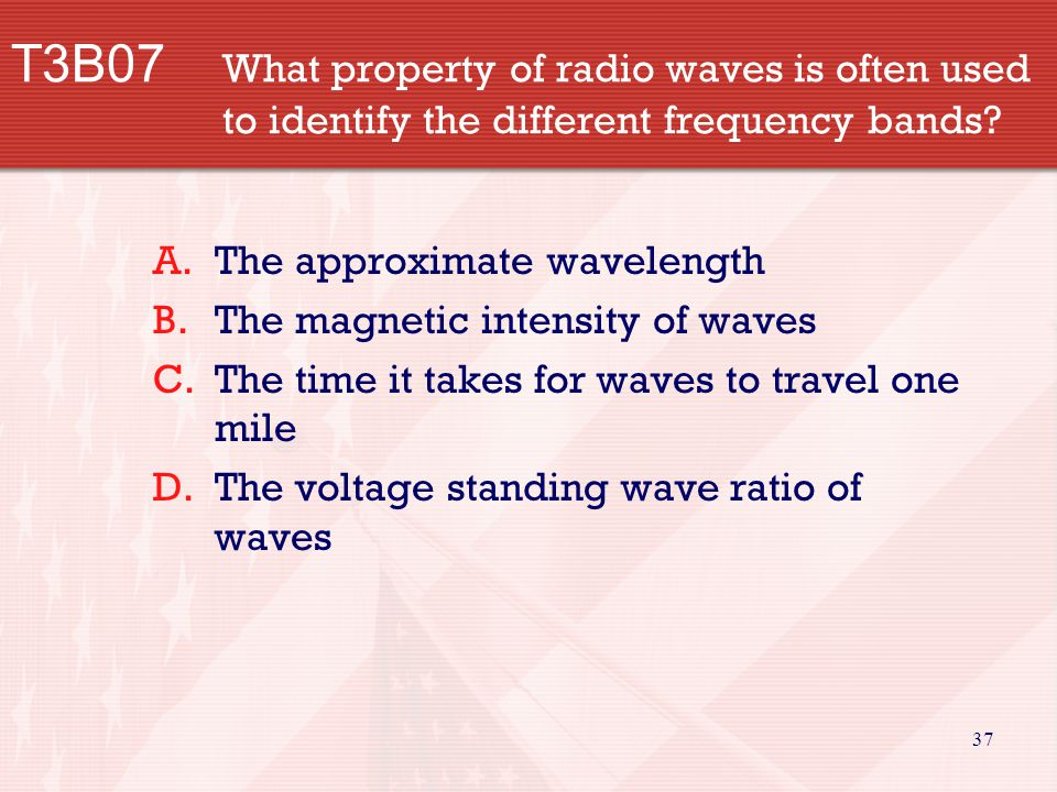 37 T3B07 What property of radio waves is often used to identify the different frequency bands.