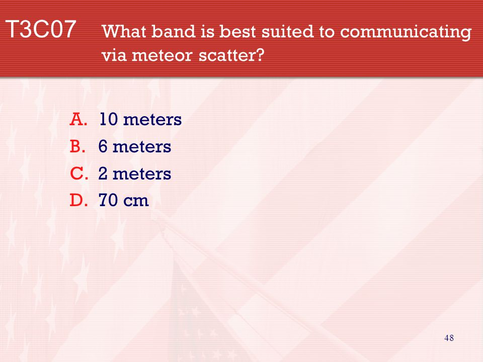 48 T3C07 What band is best suited to communicating via meteor scatter.