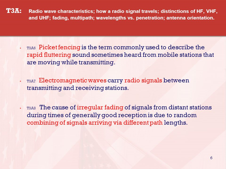 6 T3A: Radio wave characteristics; how a radio signal travels; distinctions of HF, VHF, and UHF; fading, multipath; wavelengths vs.
