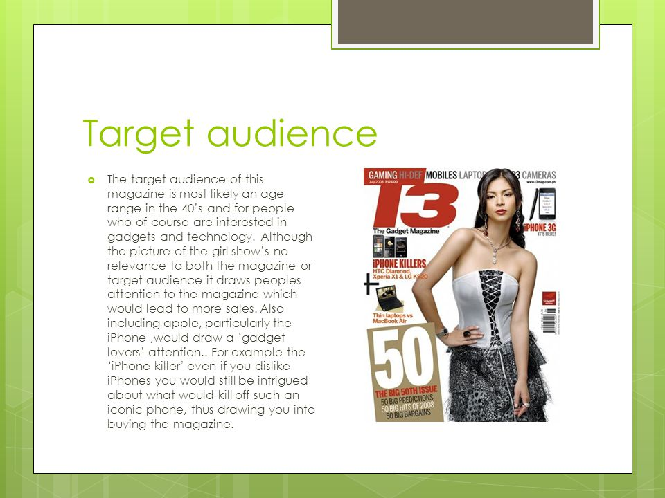 Target audience  The target audience of this magazine is most likely an age range in the 40's and for people who of course are interested in gadgets and technology.