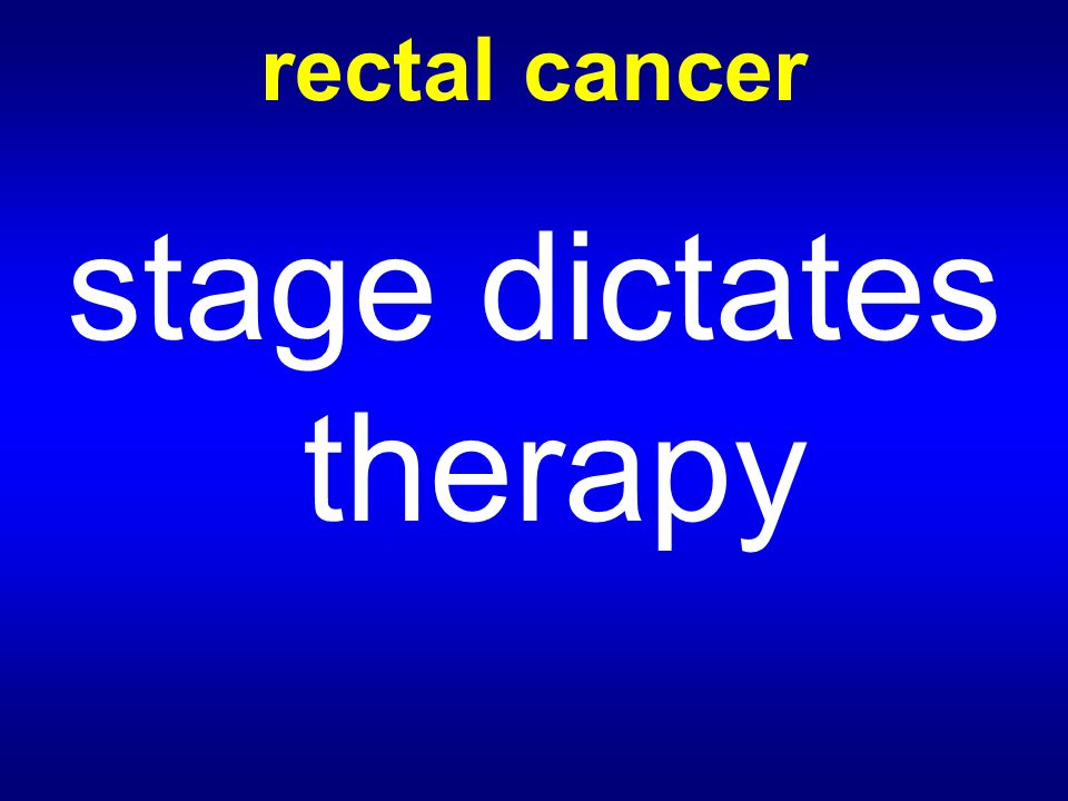 rectal cancer stage dictates therapy
