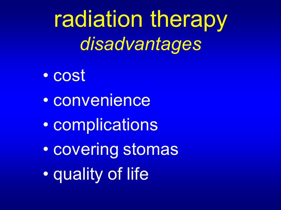 radiation therapy disadvantages cost convenience complications covering stomas quality of life