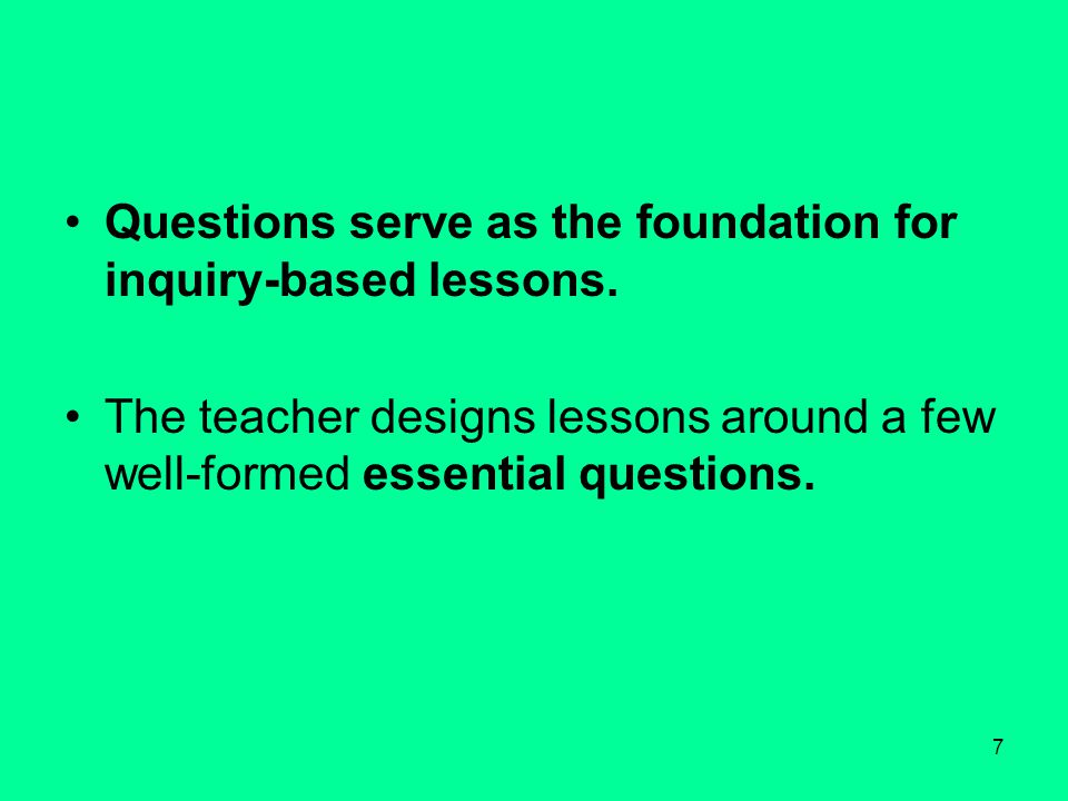 7 Questions serve as the foundation for inquiry-based lessons.