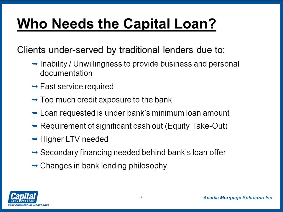 Acadia Mortgage Solutions Inc. 7 Who Needs the Capital Loan.