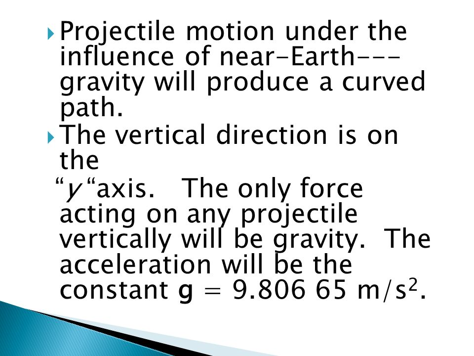 Projectile motion under the influence of near-Earth--- gravity will produce a curved path.