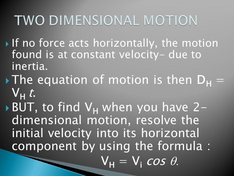  If no force acts horizontally, the motion found is at constant velocity- due to inertia.
