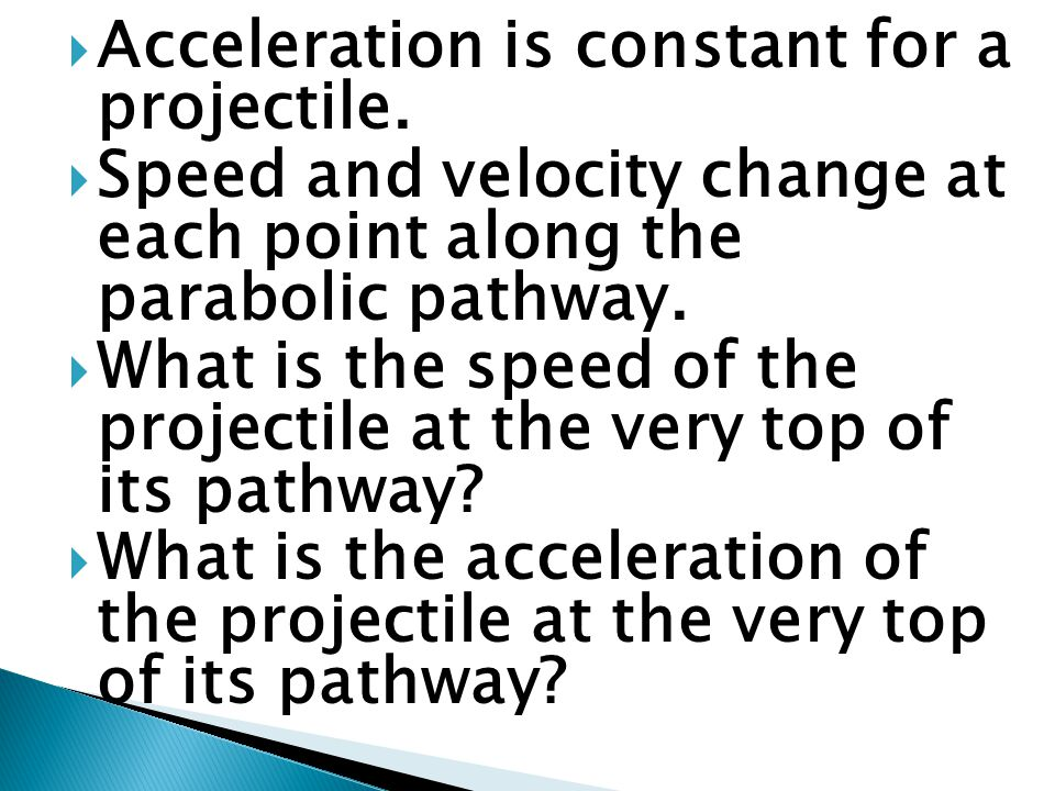  Acceleration is constant for a projectile.
