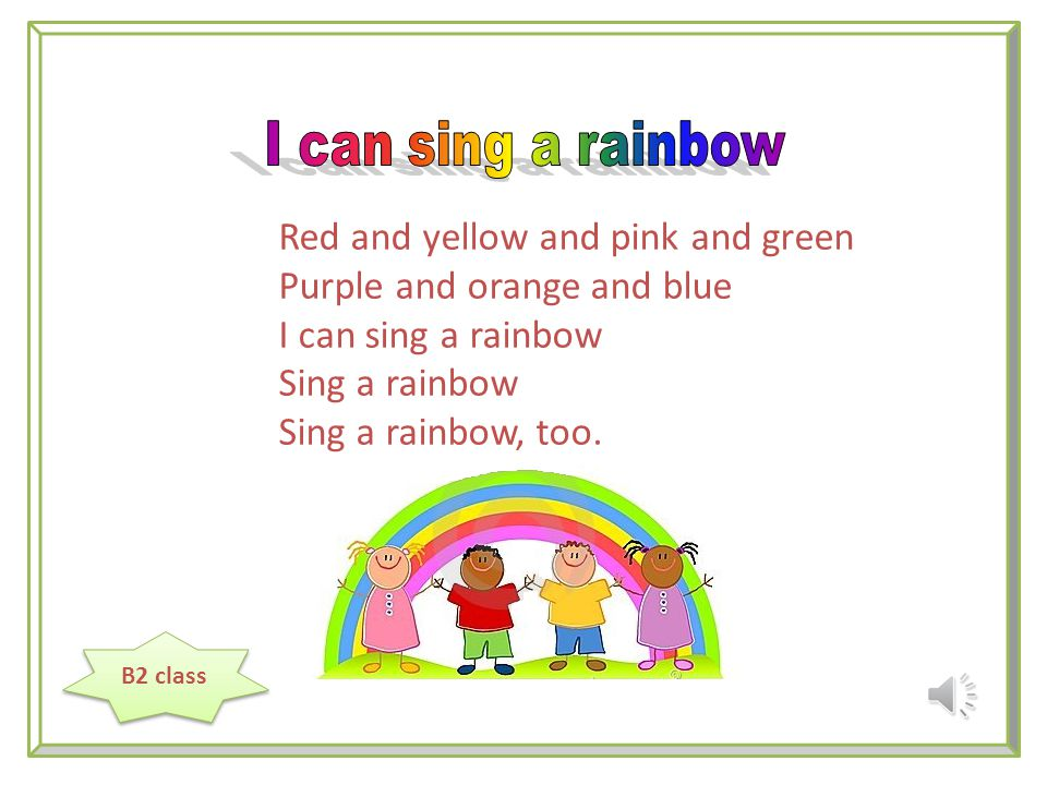 B2 Class Red And Yellow And Pink And Green Purple And Orange And Blue I Can Sing A Rainbow Sing A Rainbow Sing A Rainbow Too B2 Class Ppt Download