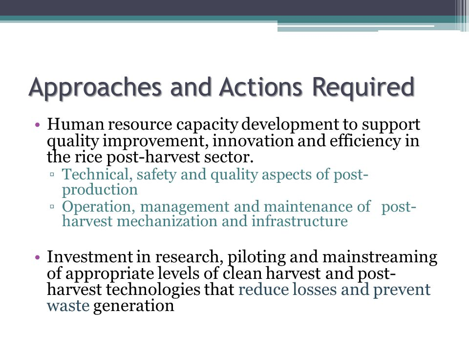 Approaches and Actions Required Human resource capacity development to support quality improvement, innovation and efficiency in the rice post-harvest sector.