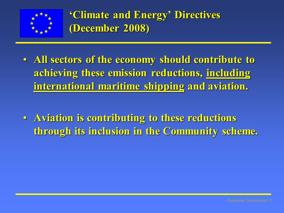 European Commission: 7 'Climate and Energy' Directives (December 2008) All sectors of the economy should contribute to achieving these emission reductions, including international maritime shipping and aviation.All sectors of the economy should contribute to achieving these emission reductions, including international maritime shipping and aviation.