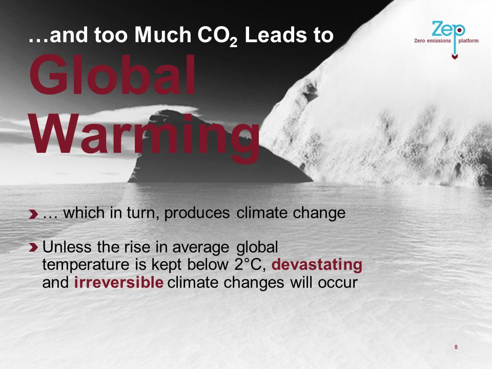 … which in turn, produces climate change Unless the rise in average global temperature is kept below 2°C, devastating and irreversible climate changes will occur …and too Much CO 2 Leads to Global Warming 8