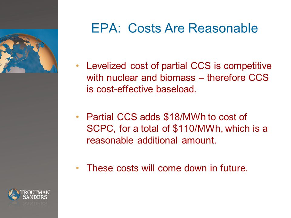 EPA: Costs Are Reasonable Levelized cost of partial CCS is competitive with nuclear and biomass – therefore CCS is cost-effective baseload.