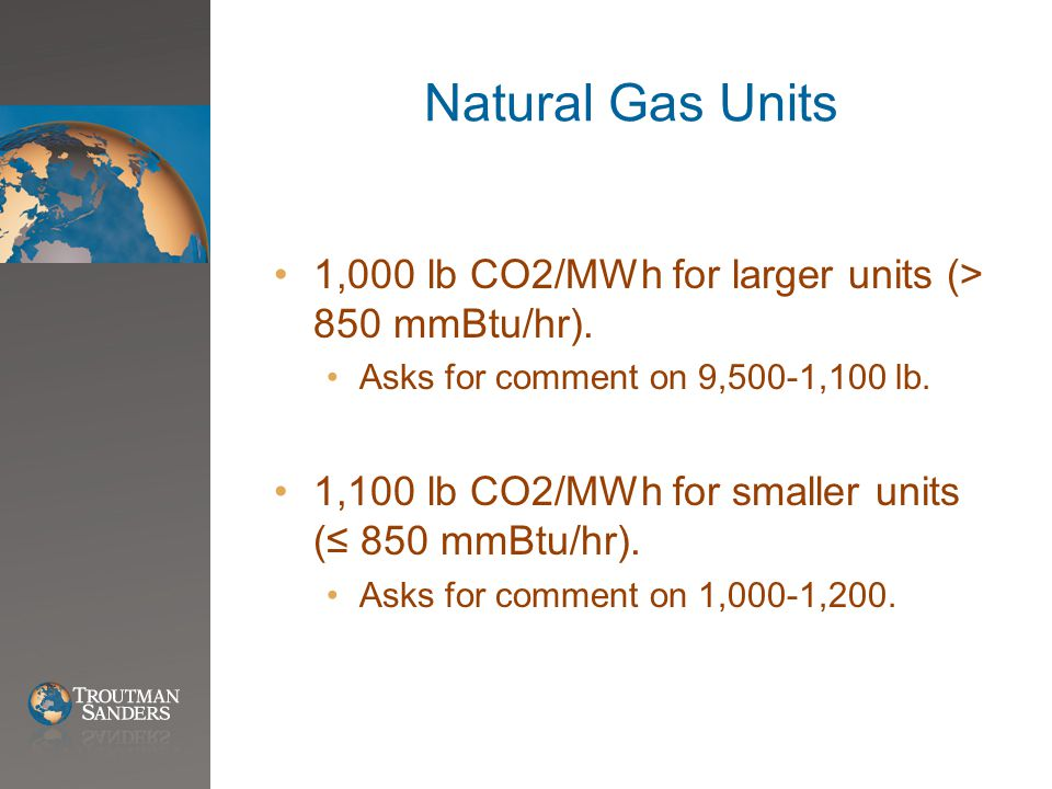 Natural Gas Units 1,000 lb CO2/MWh for larger units (> 850 mmBtu/hr).
