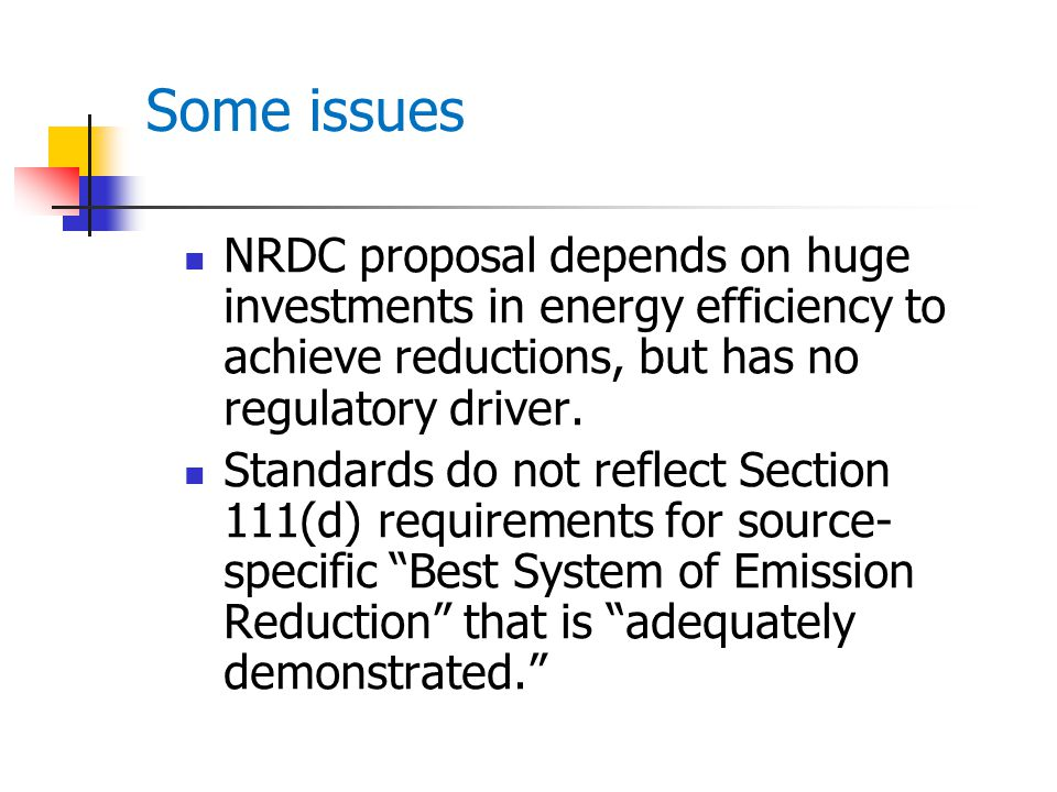 Some issues NRDC proposal depends on huge investments in energy efficiency to achieve reductions, but has no regulatory driver.