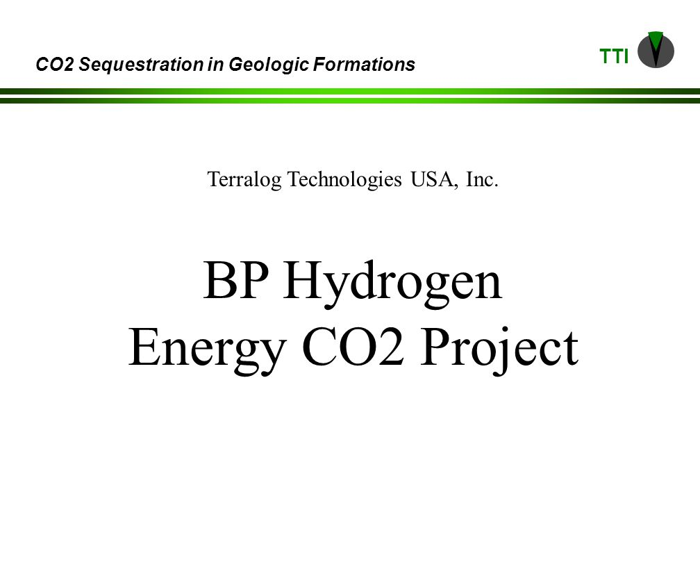 TTI CO2 Sequestration in Geologic Formations Terralog Technologies USA, Inc.