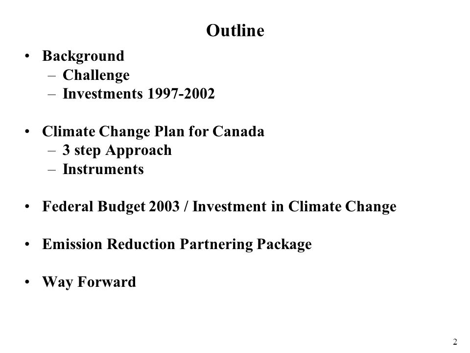 2 Outline Background –Challenge –Investments Climate Change Plan for Canada –3 step Approach –Instruments Federal Budget 2003 / Investment in Climate Change Emission Reduction Partnering Package Way Forward
