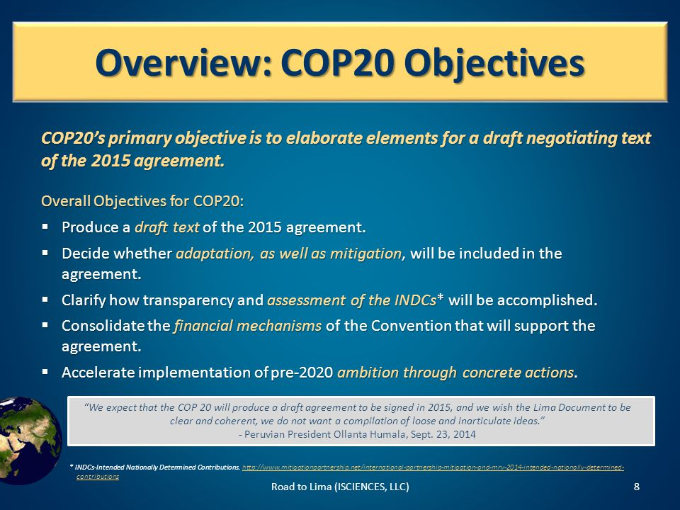 Overview: COP20 Objectives Road to Lima (ISCIENCES, LLC)8 COP20's primary objective is to elaborate elements for a draft negotiating text of the 2015 agreement.