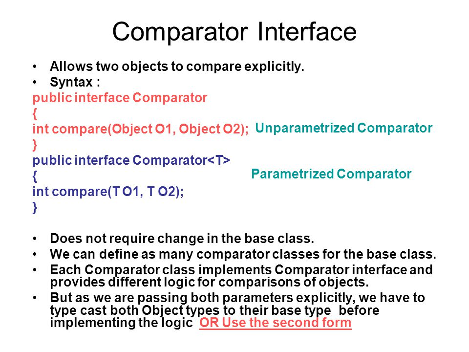 Comparator Interface Allows two objects to compare explicitly.