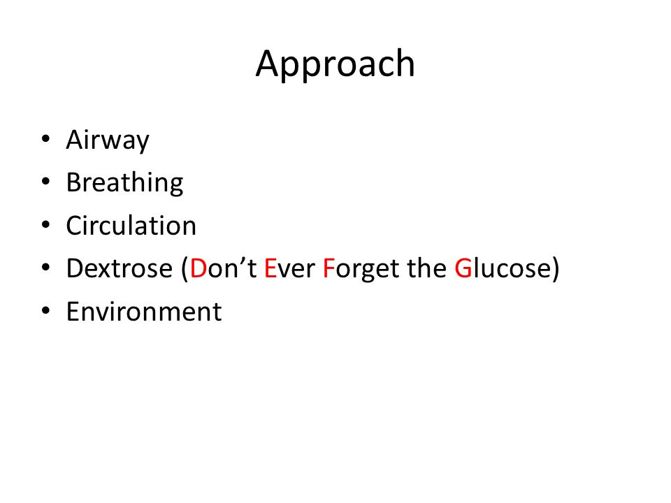 Approach Airway Breathing Circulation Dextrose (Don't Ever Forget the Glucose) Environment