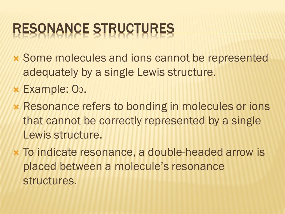  Some molecules and ions cannot be represented adequately by a single Lewis structure.