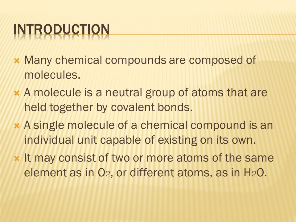  Many chemical compounds are composed of molecules.