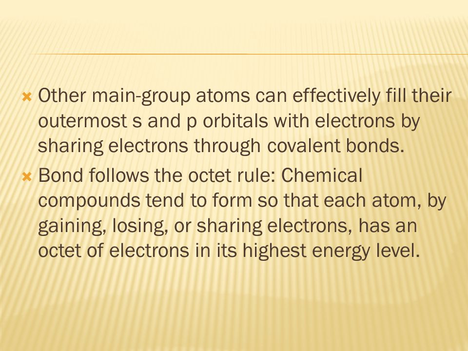  Other main-group atoms can effectively fill their outermost s and p orbitals with electrons by sharing electrons through covalent bonds.